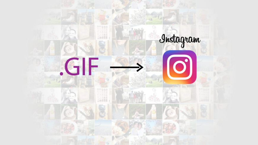 Possibility to upload animated GIF files to Instagram [2018 Guide]